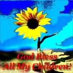 God Bless All My Children!