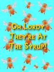 Oh Lordy They're At The Syrup!