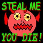 Steal Me You Die!