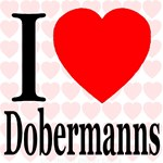 I Love Dobermanns