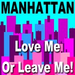 Manhattan Love Me Or Leave Me!