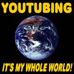YouTubing It's My Whole World!