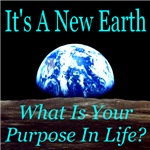 It's A New Earth: What's Your Purpose?