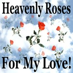 Heavenly Roses For My Love