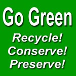 Go Green Recycle! Conserve! Preserve!