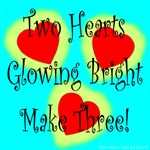 Two Hearts Glowing Bright Make Three!