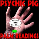Psychic Pig Beware! H1N1 It's Here