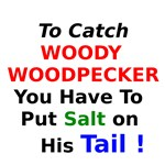 To Catch Woody Woodpecker You have to Put Salt on