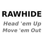 Rawhide Head em up Move em out