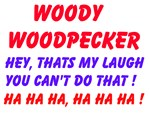 Woody Woodpecker Hey thats my Laugh You cant do th