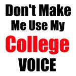 Dont Make Me Use My College Voice