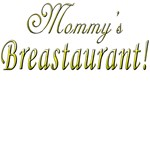 Mommy's Breastaurant!