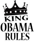 King Obama Rules - Barack Obnama - President of th