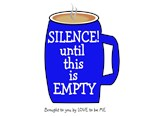 COFFEE-SILENCE UNTIL THIS IS EMPTY