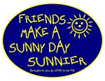FRIENDS MAKE A SUNNY DAY SUNNIER