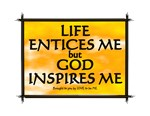LIFE ENTICES ME BUT GOD INSPIRES ME