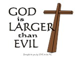 GOD IS LARGER THAN EVIL