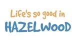 Life is so good in Hazelwood