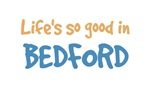 Life is so good in Bedford