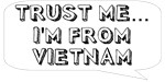 Trust me… I am from Vietnam
