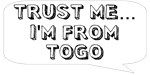 Trust me… I am from Togo