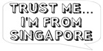 Trust me… I am from Singapore
