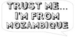 Trust me… I am from Mozambique