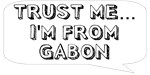 Trust me… I am from Gabon
