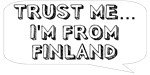 Trust me… I am from Finland