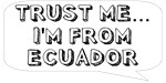 Trust me… I am from Ecuador