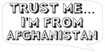 Trust me… I am from Afghanistan