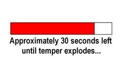 30 SECONDS UNTIL TEMPER EXPLODES