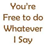 Do Whatever I Say