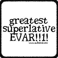Greatest Superlative EVAR!!1!