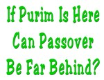 Purim is Here  Passover is Coming