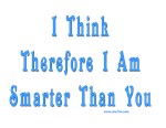 I Think Therefore I'm Smarter Funny