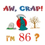 AW, CRAP!  I'M 86! Gifts