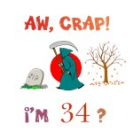 AW, CRAP!  I'M 34?  Gifts
