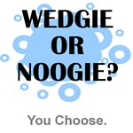 Wedgie Or Noogie