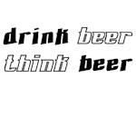 Drink Beer Think Beer