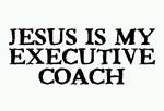 Jesus is my Executive Coach