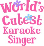 Worlds Cutest Karaoke Singer Gifts and Tshirts