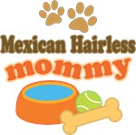 Mexican Hairless Mom T-shirts and Gifts