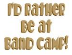 Rather Be At Band Camp T-shirts