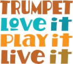 Trumpet - Love it, Play it, Live it gifts.