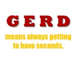 GERD means always getting to have seconds.