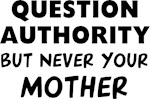 Question Never Mother