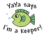 YaYa Says I'm a Keeper!
