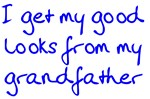 Get My Looks from Grandpa