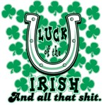 Luck of the Irish and Shit